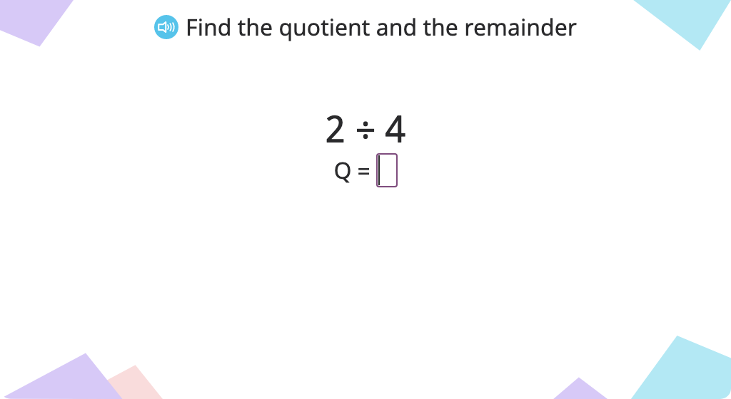 Solve division problems with a quotient of zero (with a remainder) (Level 2)