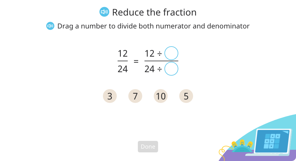 Reduce a fraction to its simplest form by dividing by the greatest common factor