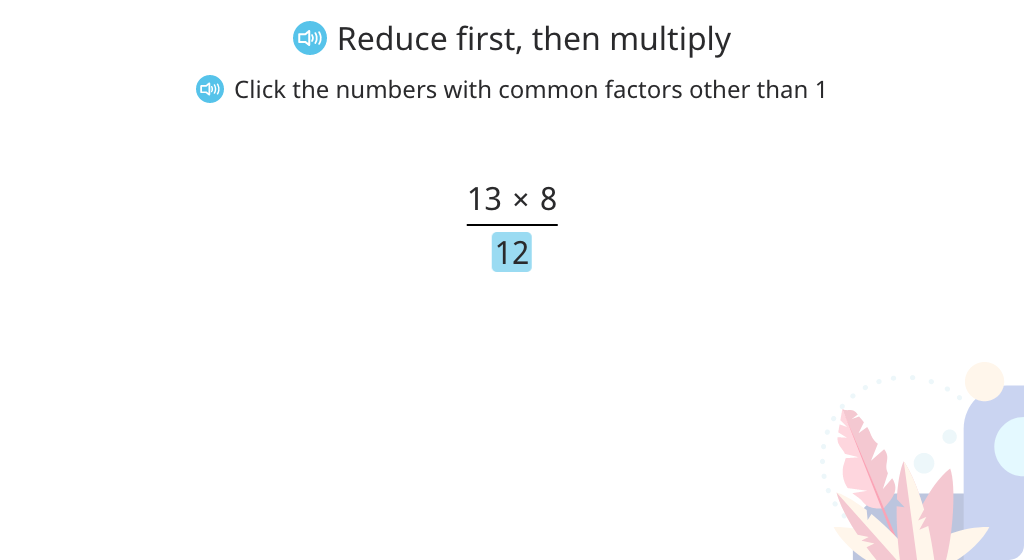 Reduce factors before multiplying a whole number by a fraction (Level 2)