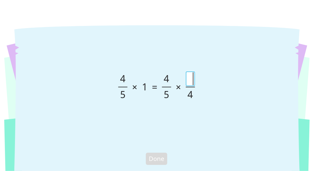 Identify a missing factor as a fraction equal to 1