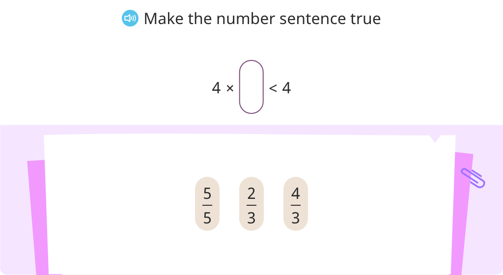 Identify a fraction that will complete a multiplication inequality